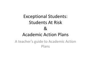 Exceptional Students: Students At Risk  &  Academic Action Plans