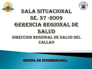 SALA SITUACIONAL SE. 37 -2009 GERENCIA REGIONAL DE SALUD direccion regional de salud del callao