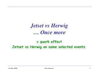 Jetset vs Herwig … Once more