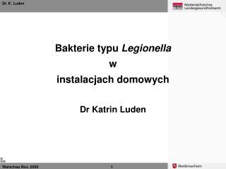 Bakterie typu  Legionella  w  instalacjach domowych Dr Katrin Luden