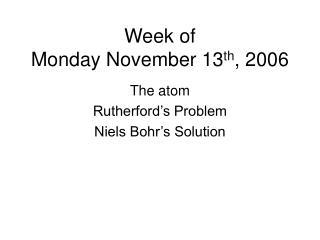 Week of  Monday November 13 th , 2006