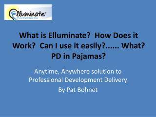 What is Elluminate?  How Does it Work?  Can I use it easily?...... What? PD in Pajamas?