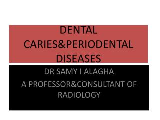 DENTAL CARIES&PERIODENTAL DISEASES