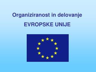 Organiziranost in delovanje  EVROPSKE UNIJE