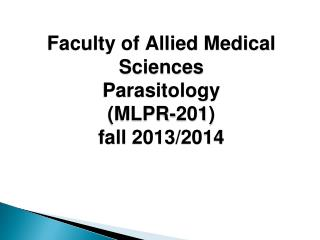 Faculty of Allied Medical Sciences Parasitology (MLPR-201) fall 2013/2014