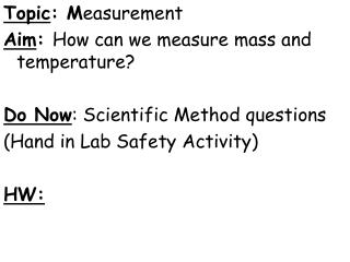 Topic : M easurement Aim :  How can we measure mass and temperature?