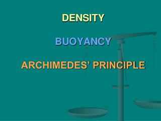 DENSITY  BUOYANCY ARCHIMEDES' PRINCIPLE