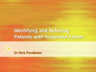 Identifying  and  Referring  Patients  with Suspected  Cancer