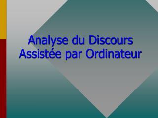 Analyse du Discours Assist e par Ordinateur