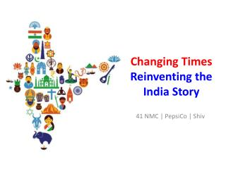 Changing Times  Reinventing the  I ndia Story