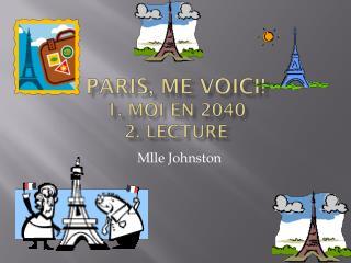 Paris, me  voici ! 1.  Moi  en 2040 2. lecture