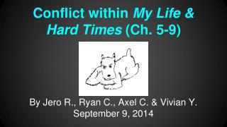 Conflict within  My Life & Hard Times  (Ch. 5-9)