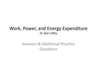 Work, Power, and Energy Expenditure Dr. Kyle Coffey