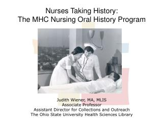 Nurses  Taking  History:  The  MHC  Nursing Oral History  Program Judith  Wiener, MA, MLIS