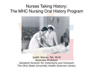 Nurses  Taking  History:  The  MHC  Nursing Oral History  Program Judith  Wiener, MA, MLIS