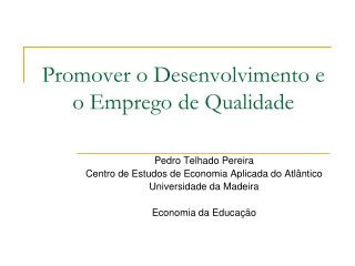 Promover o Desenvolvimento e o Emprego de Qualidade