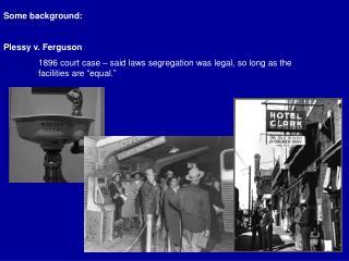 Some background: Plessy v. Ferguson