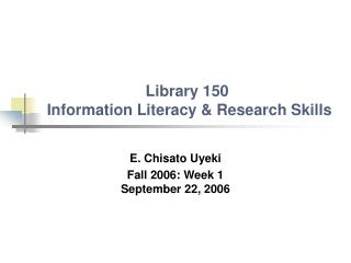 Library 150  Information Literacy & Research Skills