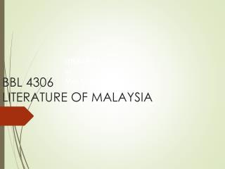 BBL 4306 LITERATURE OF MALAYSIA