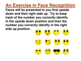 An Exercise in Face Recognition Faces will be presented to you first upside