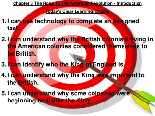 Chapter 6 The Road To The American Revolution - Introduction Today's Clear Learning Targets