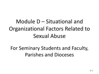 Module D – Situational and Organizational Factors  Related to  Sexual Abuse