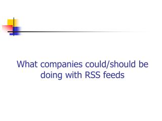 What companies could/should be doing with RSS feeds