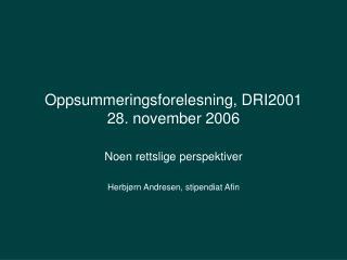 Oppsummeringsforelesning, DRI2001 28. november 2006
