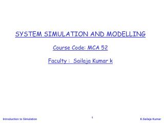 SYSTEM SIMULATION AND MODELLING Course Code: MCA 52 Faculty :  Sailaja Kumar k