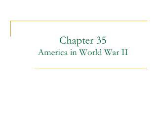 Chapter 35 America in World War II