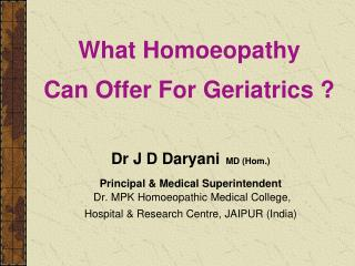 Dr J D Daryani MD Hom.  Principal  Medical Superintendent  Dr. MPK Homoeopathic Medical College,  Hospital  Research Cen