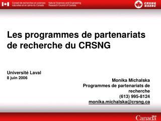 Les programmes de partenariats de recherche du CRSNG Universit é  Laval 8 juin 2006