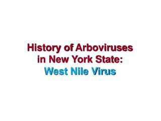 History of  Arboviruses  in New York State:  West Nile Virus