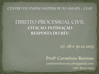 27, 28 e 30.12.2013 Profº Carmênio  Barroso carmeniobarroso.adv@gmail (96) 8124-0973