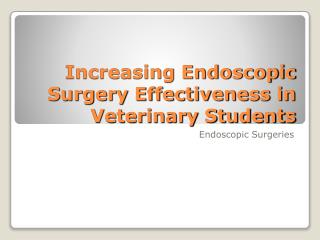 Increasing Endoscopic Surgery Effectiveness in Veterinary Students