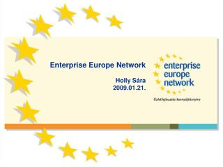 Enterprise Europe Network Holly Sára  2009.01.21.