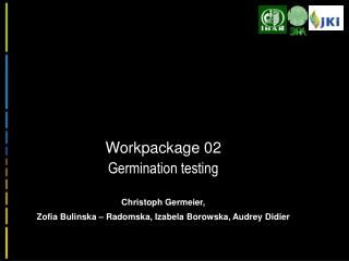 Workpackage 02 Germination testing Christoph Germeier ,