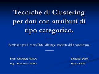 Tecniche di Clustering per dati con attributi di tipo categorico.