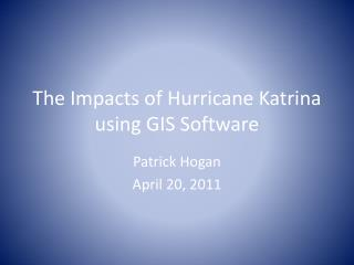 The Impacts of Hurricane Katrina using GIS Software