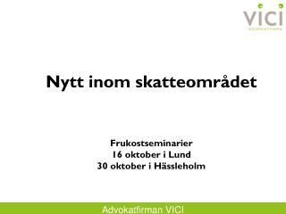Nytt inom skatteområdet Frukostseminarier 16 oktober i Lund 30 oktober i Hässleholm
