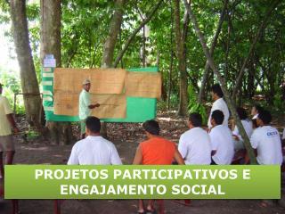 PROJETOS PARTICIPATIVOS E  ENGAJAMENTO SOCIAL