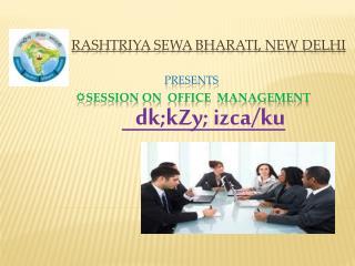 Rashtriya Sewa Bharati, New Delhi Presents  ?Session on   Office  Management
