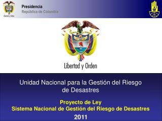 Unidad Nacional para la Gestión del Riesgo de Desastres Proyecto de Ley