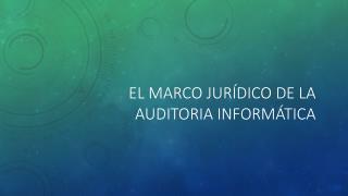 El Marco Jur�dico de la auditoria inform�tica
