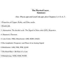 The Physical Layer.     Summary (See  Physic and LineCode, plus Chapters 3, 4 5, 6 ,7 )
