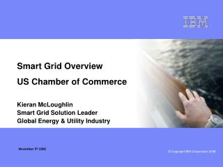Smart Grid Overview US Chamber of Commerce Kieran McLoughlin Smart Grid Solution Leader