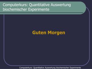 Computerkurs: Quantitative Auswertung biochemischer Experimente