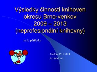 Výsledky činnosti knihoven okresu Brno-venkov 2009 – 2013 (neprofesionální knihovny)