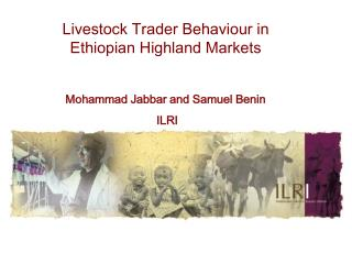 Livestock Trader Behaviour in Ethiopian Highland Markets Mohammad Jabbar and Samuel Benin  ILRI