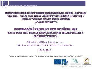 Národní vzdělávací fond, o.p.s. Národní observatoř zaměstnanosti a vzdělávání 16. 8. 2011